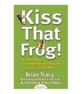 Kiss that frog,Brian Tracy