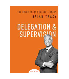 Delegation and Supervision,Brian Tracy